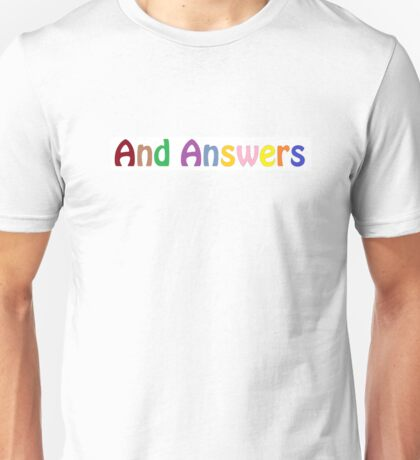 And Answers Unisex T-Shirt