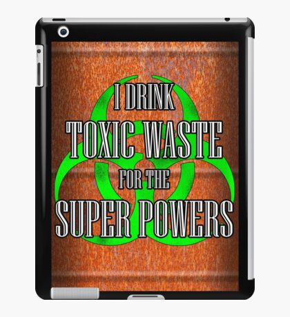 Toxic Waste = Super Powers iPad Case/Skin