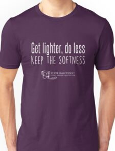 Get lighter, do less Keep the softness t-shirt Unisex T-Shirt