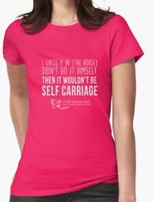 I guess if he (The Horse) Didn't do it himself Then it wouldn't be Self carriage t-shirt Womens Fitted T-Shirt