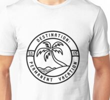 permanent vacation  Unisex T-Shirt