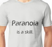 Paranoia is a Skill Unisex T-Shirt