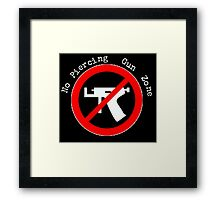 No Piercing Gun Zone! Framed Print