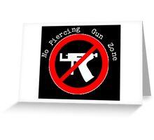 No Piercing Gun Zone! Greeting Card