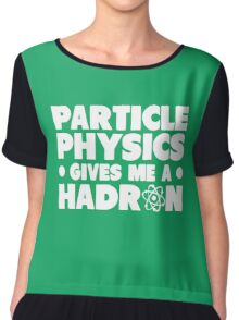 Funny Particle Physics Gives Me A Hadron Chiffon Top