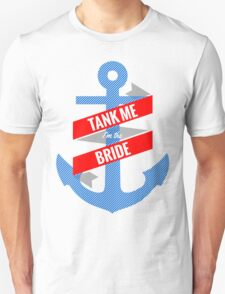 Tank Me Bride T-Shirt Unisex T-Shirt