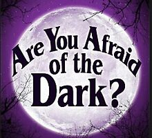 Are You Afraid Of The Dark? by annray