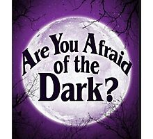 Are You Afraid Of The Dark? Photographic Print