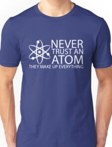 never trust an atom funny science Unisex T-Shirt