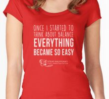 Once I started to think about balance Everything became so easy t-shirt Women's Fitted Scoop T-Shirt