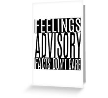 Feelings Advisory - Facts Don't Care Greeting Card