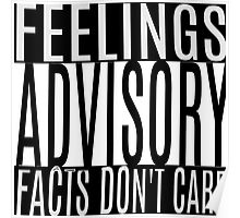Feelings Advisory - Facts Don't Care Poster