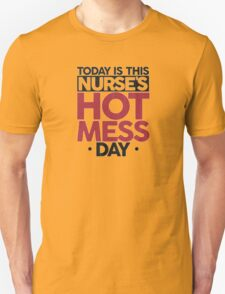 today is this nurses hot mess Unisex T-Shirt