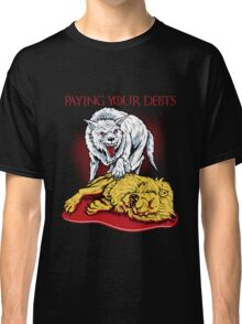 Paying Your Debts Classic T-Shirt
