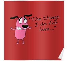 Courage dog  the things i do for love Poster
