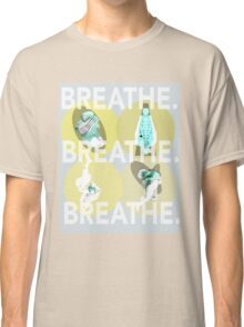 Breathe. (A) Classic T-Shirt