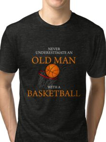 Never Underestimate Old Man With Basketball Tri-blend T-Shirt