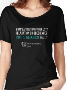 What's at the top of your list? Relaxation or obedience? Mine is relaxation really t-shirt Women's Relaxed Fit T-Shirt