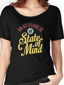 An Attitude is a State of Mind - Typography Art Women's Relaxed Fit T-Shirt