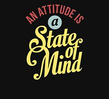 An Attitude is a State of Mind - Typography Art Unisex T-Shirt