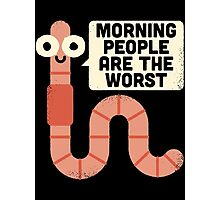 Morning People are The Worst Photographic Print