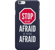 Stop Being Afraid of Being Afraid - Typography Art iPhone Case/Skin