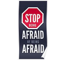 Stop Being Afraid of Being Afraid - Typography Art Poster