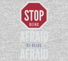 Stop Being Afraid of Being Afraid - Typography Art One Piece - Long Sleeve
