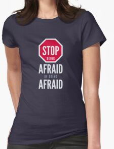Stop Being Afraid of Being Afraid - Typography Art Womens Fitted T-Shirt