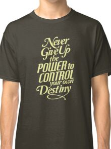 Never Give Up The Power - Typography Art Classic T-Shirt