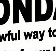 Monday is an awful way to spend 1/7th of your life. Sticker