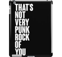 That's Not Very Punk Rock Of You iPad Case/Skin
