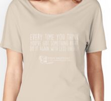 Every time you think you've got something right do it again with less energy t-shirt Women's Relaxed Fit T-Shirt