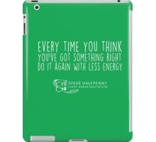 Every time you think you've got something right do it again with less energy t-shirt iPad Case/Skin