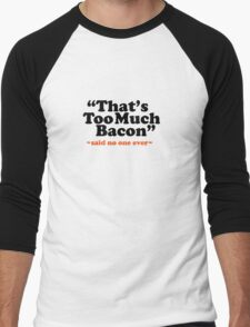 Too Much Bacon Funny Quote Men's Baseball ¾ T-Shirt