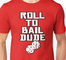 Roll To Bail Dude Unisex T-Shirt