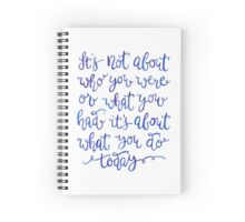 About What You Do Today Spiral Notebook