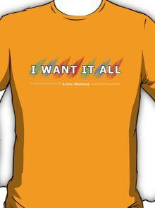 I Want It All T-Shirt