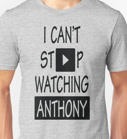 I Can't Stop Watching Anthony Unisex T-Shirt