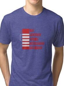 I'm Picking Out a Thermos For You Tri-blend T-Shirt