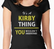 It's a KIRBY Thing, You Wouldn't Understand  Women's Fitted Scoop T-Shirt