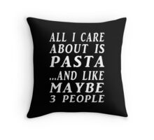 all i care about is pasta and like maybe 3 people Throw Pillow
