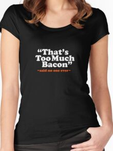 Too Much Bacon Funny Quote Women's Fitted Scoop T-Shirt