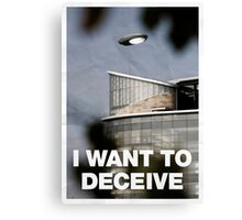 I Want To Deceive Canvas Print