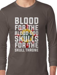 Blood for the Blood God, Skulls for the Skull Throne Long Sleeve T-Shirt