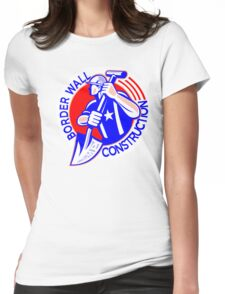 BORDER WALL CONSTRUCTION - GET READY FOR WORK  Womens Fitted T-Shirt