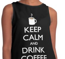 KEEP CALM and DRINK COFFEE - cup of coffee Contrast Tank