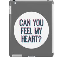 CAN YOU FEEL MY HEART iPad Case/Skin