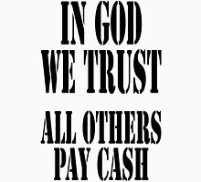 PAY UP!, IN GOD WE TRUST, ALL OTHERS PAY CASH Unisex T-Shirt