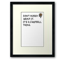 IT'S A CAMPBELL THING Framed Print